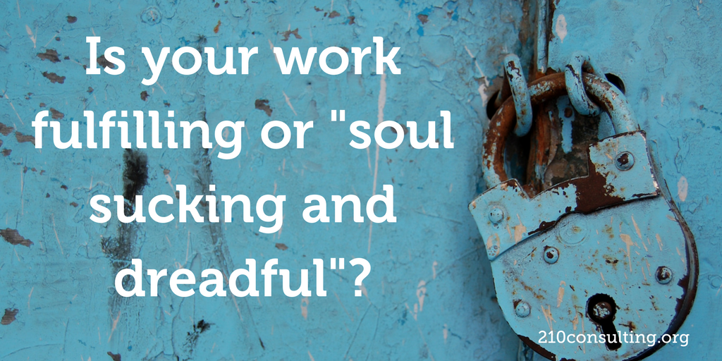 "Is Your Work Fulfilling or ""Soul Sucking and Dreadful""?"