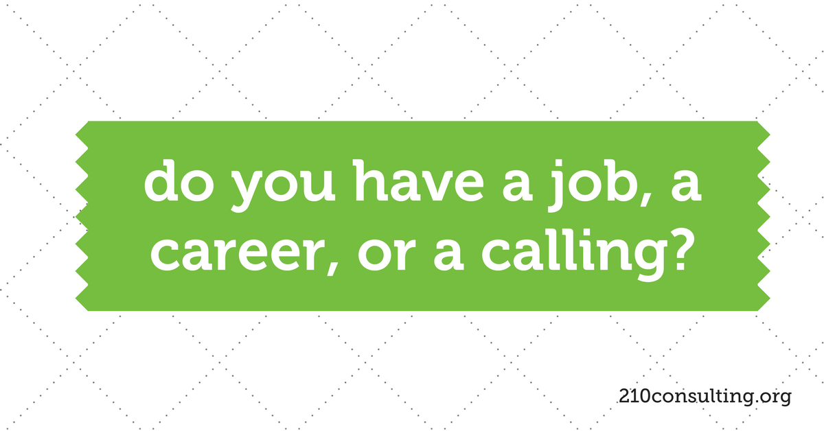 1200 x 628 do you have a job a career or a calling www210consultingorg
