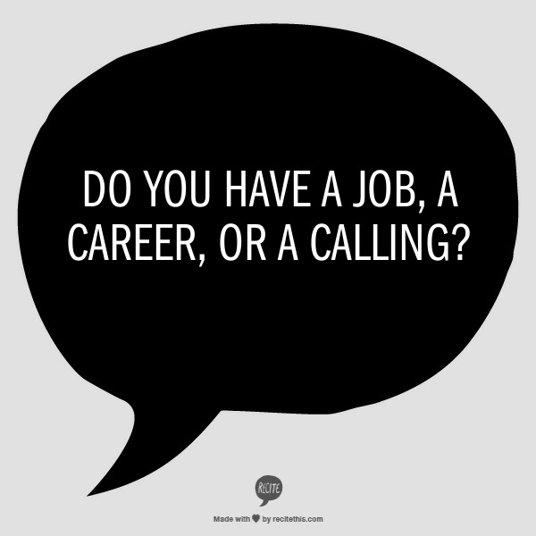 do you have a job career or calling