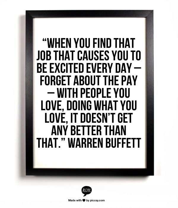 Find A Job You Love Quote Gorgeous When You Find A Job That Causes You To Be Excited Every Day Warren