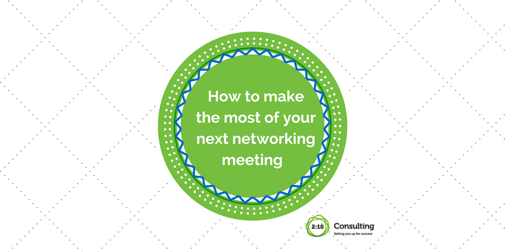 How to Make the Most of Your Next Networking Meeting