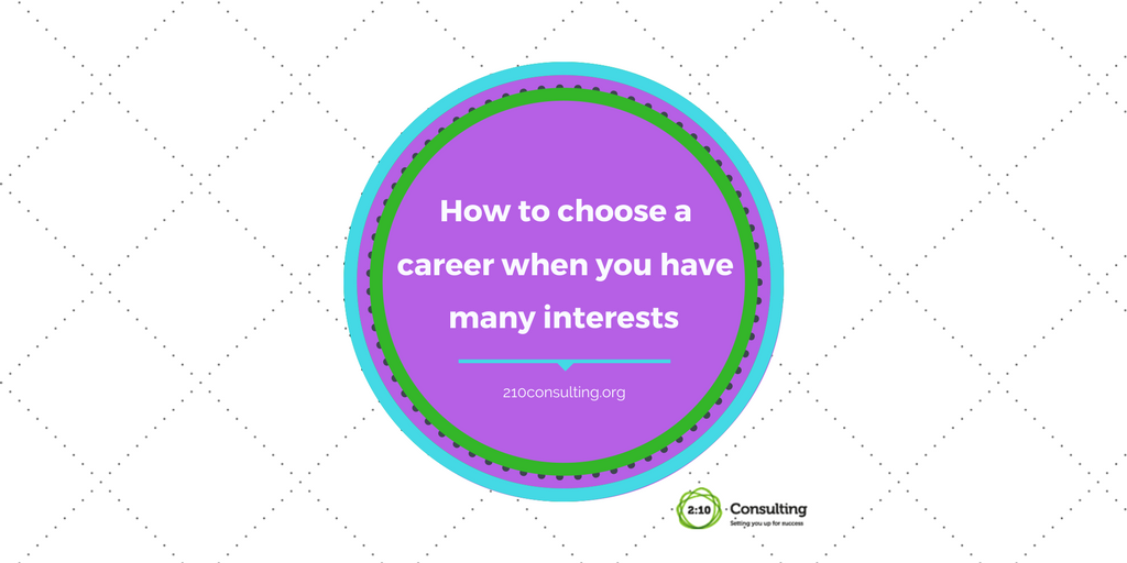 How to Choose a Career When You Have Many Interests