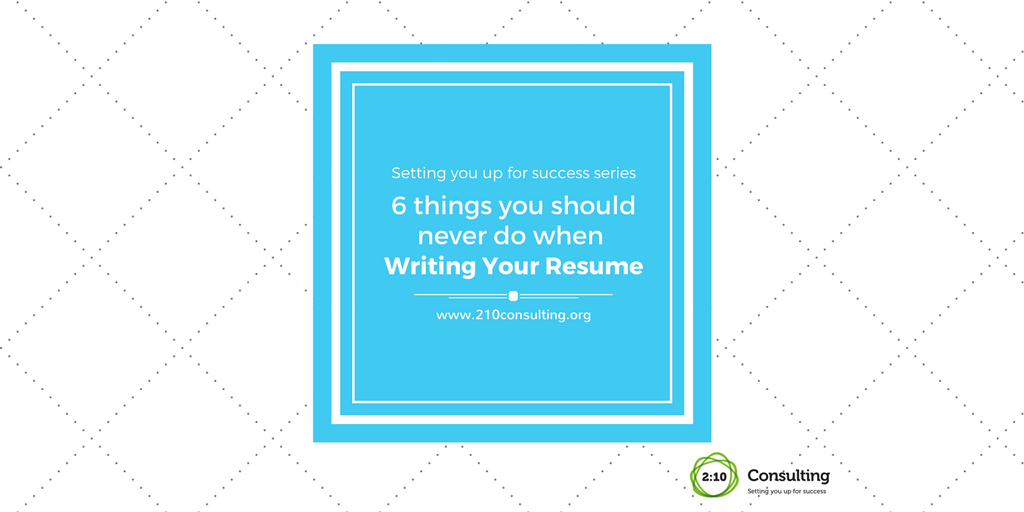 6 Things You Should Never Do When Writing Your Resume