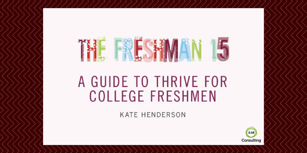 Study Recommendation: The Freshman 15 – A Guide to Thrive for College Freshmen