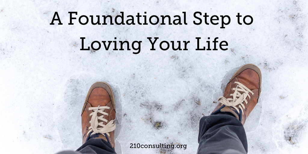 A Foundational Step for Loving Your Life